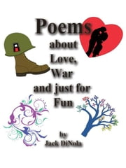 Poems about Love, War and Just for Fun ebook by Jack DiNola