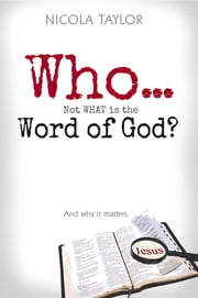 Who...Not What Is the Word of God?: And Why It Matters ebook by Nicola J. Taylor