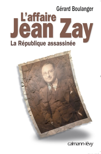 L'Affaire Jean Zay - La République assassinée ebook by Maître Gérard Boulanger