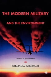 The Modern Military and the Environment - The Laws of Peace and War ebook by William A. Wilcox Jr.