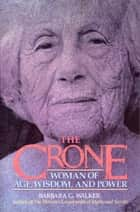 The Crone - Woman of Age, Wisdom, and Power ebook by Barbara G. Walker