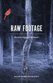 Raw Footage dream-tipped memoir ebook by William Michael Philion