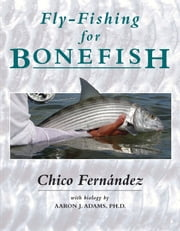 Fly-Fishing for Bonefish ebook by Chico Fernandez, Aaron J. Adams Ph.D.