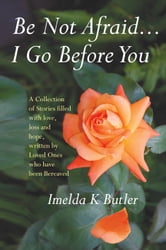 Be Not Afraid ... I Go Before You: Dealing with Bereavement ebook by Imelda K Butler