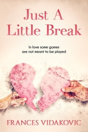 Just A Little Break ebook by Frances Vidakovic