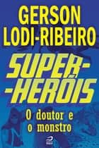Super-Heróis - O Doutor e o Monstro ebook by Gerson Lodi-Ribeiro