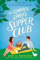 The Kindred Spirits Supper Club ebook by Amy E. Reichert