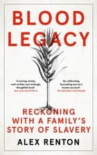 Blood Legacy - Reckoning With a Family's Story of Slavery ebook by