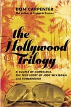 The Hollywood Trilogy - A Couple of Comedians, The True Story of Jody McKeegan, and Turnaround eBook by Don Carpenter