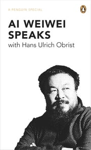 Ai Weiwei Speaks - with Hans Ulrich Obrist ebook by Hans Ulrich Obrist