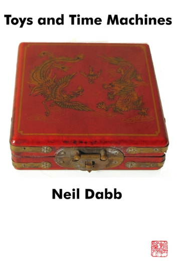 Toys and Time Machines ebook by Neil Dabb