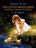 The Little White Bird ebook by