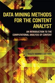 Data Mining Methods for the Content Analyst - An Introduction to the Computational Analysis of Content ebook by Kalev Leetaru