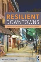 Resilient Downtowns of Small Urban Communities - A New Approach to Revitalizing Small- and Medium-City Downtowns ebook by