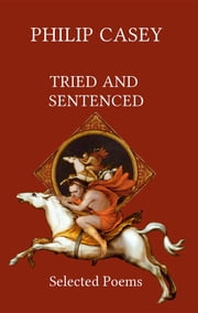 Tried and Sentenced: Selected Poems ebook by Philip Casey