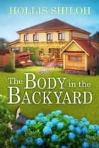 The Body in the Backyard - Abe Investigates, #1 ebook by Hollis Shiloh