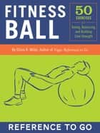 Fitness Ball: Reference to Go ebook by Olivia H. Miller,Norman Routhier,Nicole Kaufman