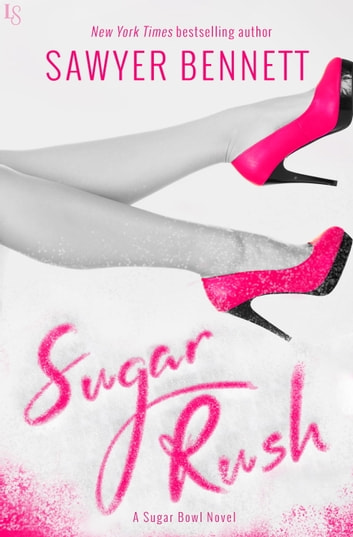 Sugar Rush - A Sugar Bowl Novel ebook by Sawyer Bennett