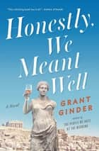 Honestly, We Meant Well - A Novel ebook by Grant Ginder