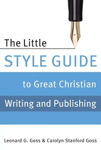 The Little Style Guide to Great Christian Writing and Publishing ebook by Carolyn  Stanford Goss,Leonard Goss