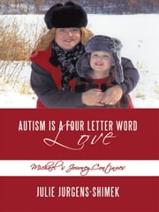 Autism is a Four Letter Word: Love: Michael's Journey Continues ebook by Julie Jurgens-Shimek