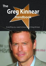 The Greg Kinnear Handbook - Everything you need to know about Greg Kinnear ebook by Smith, Emily