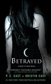 Betrayed - A House of Night Novel ebook by P. C. Cast, Kristin Cast