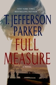 Full Measure - A Novel ebook by T. Jefferson Parker