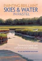 Painting Brilliant Skies & Water in Pastel ebook by Liz Haywood-Sullivan