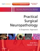 Practical Surgical Neuropathology: A Diagnostic Approach ebook by Arie Perry,Daniel J. Brat