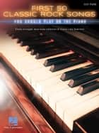 First 50 Classic Rock Songs You Should Play on Piano ebook by Hal Leonard Corp.