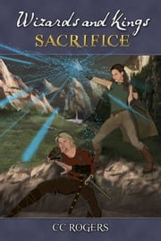 Wizards and Kings: Sacrifice ebook by CC Rogers