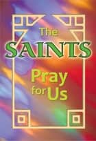The Saints Pray for Us (ESS) ebook by Christina Miriam Wegendt FSP