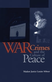 War Crimes and the Culture of Peace ebook by Louise Arbour