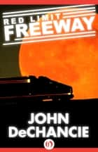 Red Limit Freeway ebook by John DeChancie