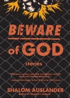 Beware of God - Stories ebook by Shalom Auslander