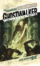 Ghostwalker - The Fighters ebook by Erik Scott De Bie