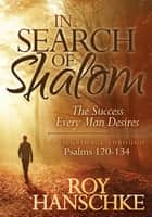 In Search of Shalom - The Success Every Man Desires ebook by Roy Hanschke