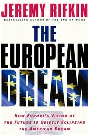The European Dream - How Europe's Vision of the Future Is Quietly Eclipsing the American Dream ebook by Jeremy Rifkin