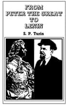 From Peter the Great to Lenin Cb ebook by S.P. Turin