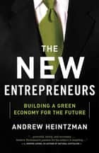 The New Entrepreneurs - Building a Green Economy for the Future ebook by Andrew Heintzman