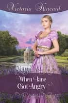 When Jane Got Angry: A Pride and Prejudice Novella ebook by Victoria Kincaid