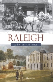 Raleigh, North Carolina - A Brief History ebook by Joe A. Mobley