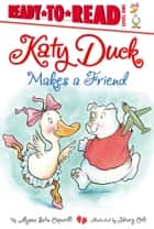 Katy Duck Makes a Friend - with audio recording ebook by