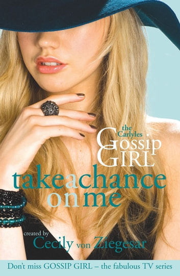 Gossip Girl The Carlyles: Take A Chance On Me ebook by Cecily Von Ziegesar