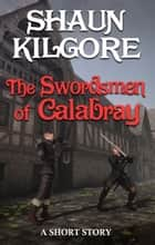 The Swordsmen Of Calabray ebook by Shaun Kilgore
