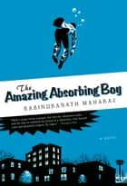 The Amazing Absorbing Boy ebook by Rabindranath Maharaj