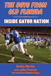 The Boys from Old Florida - Inside Gator Nation ebook by Buddy Martin,Woody Paige