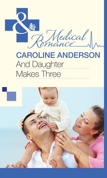 And Daughter Makes Three (Mills & Boon Medical) ebook by Caroline Anderson