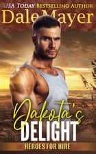 Dakota's Delight - Heroes for Hire Series, Book 9 ebook by